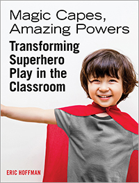 Magic Capes, Amazing Powers [Reissue]: Transforming Superhero Play in the Classroom