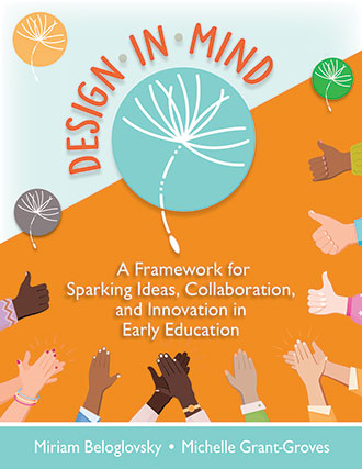 Design in Mind: A Framework for Sparking Ideas, Collaborations, and Innovation in Early Education