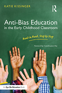 Anti-Bias Education in the Early Childhood Classroom: Hand in Hand, Step by Step