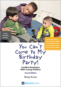 You Can't Come to My Birthday Party!: Conflict Resolution with Young Children 2nd Edition