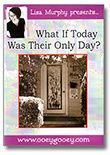 Lisa Murphy DVD What if Today Was Their Only Day?